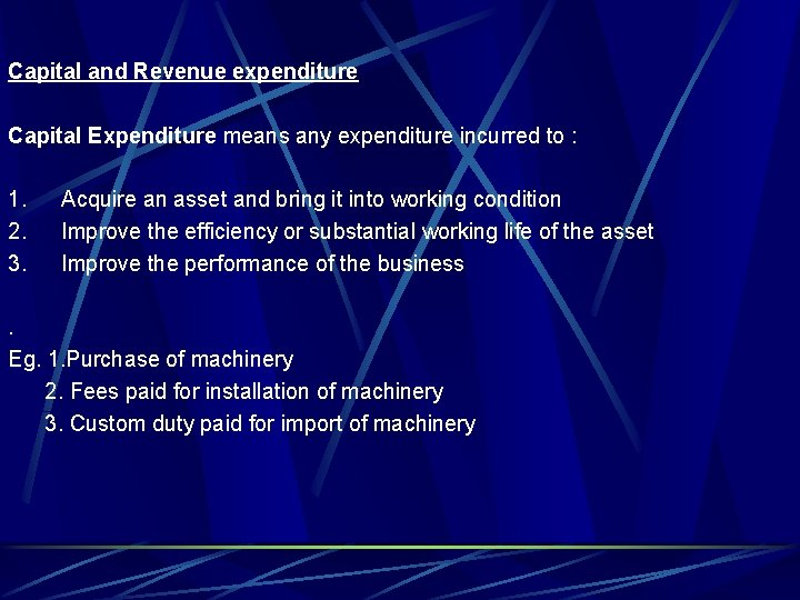 Capital and Revenue expenditure Capital Expenditure means any expenditure incurred to : 1. 2.