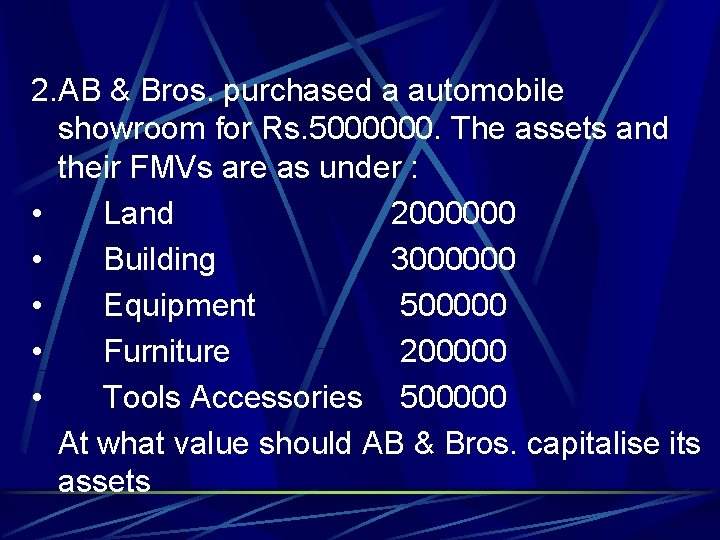 2. AB & Bros. purchased a automobile showroom for Rs. 5000000. The assets and