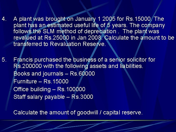 4. A plant was brought on January 1 2005 for Rs. 15000. The plant