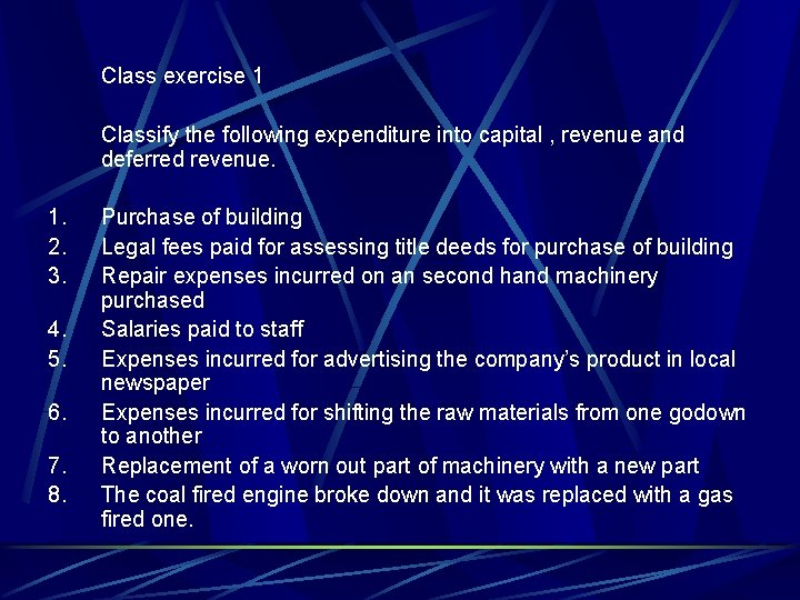 Class exercise 1 Classify the following expenditure into capital , revenue and deferred revenue.