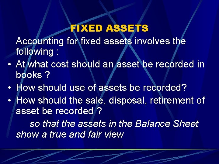 FIXED ASSETS Accounting for fixed assets involves the following : • At what cost