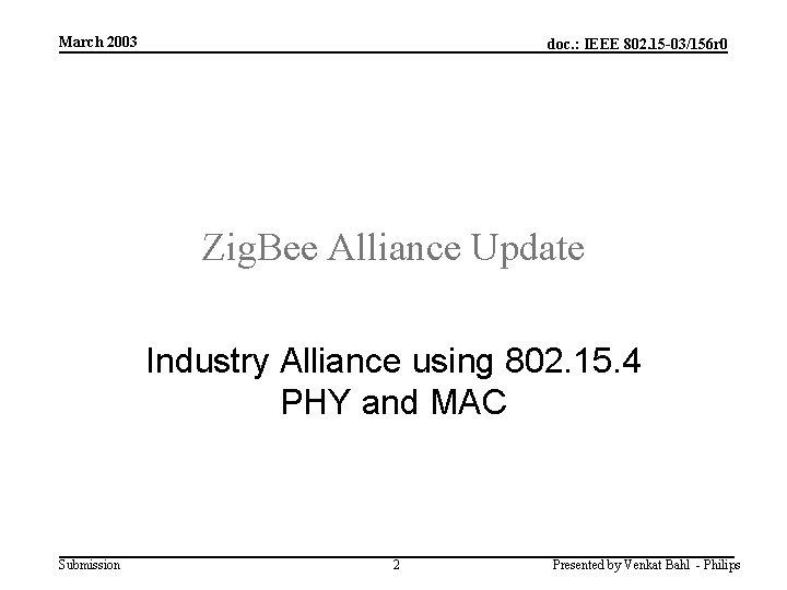 March 2003 doc. : IEEE 802. 15 -03/156 r 0 Zig. Bee Alliance Update