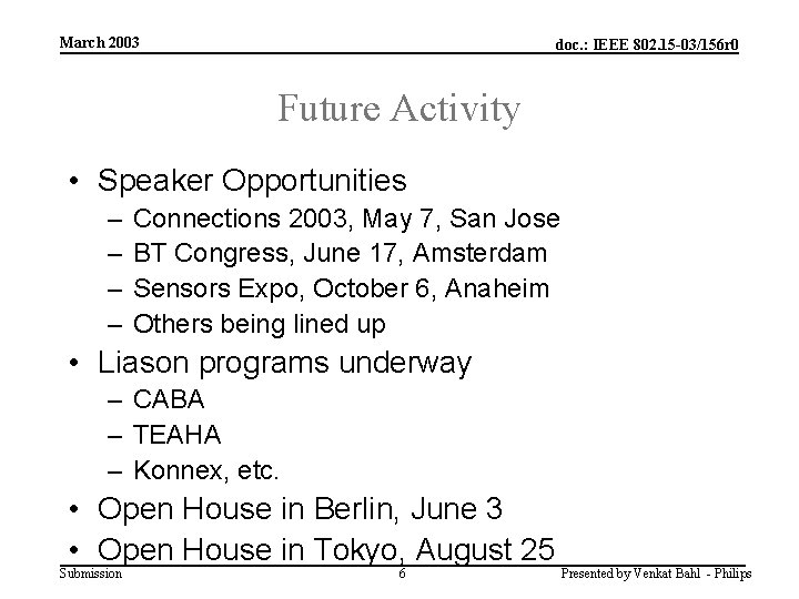 March 2003 doc. : IEEE 802. 15 -03/156 r 0 Future Activity • Speaker