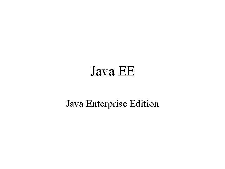 Java EE Java Enterprise Edition