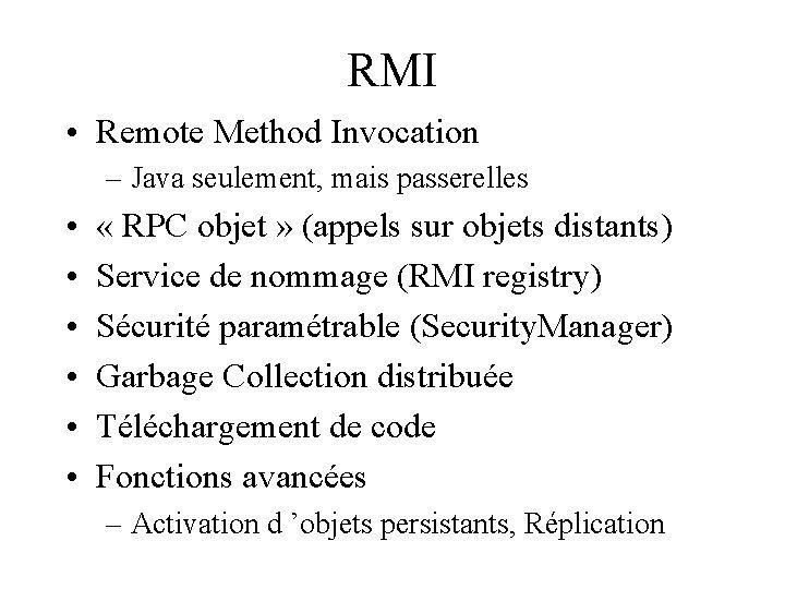 RMI • Remote Method Invocation – Java seulement, mais passerelles • • • «