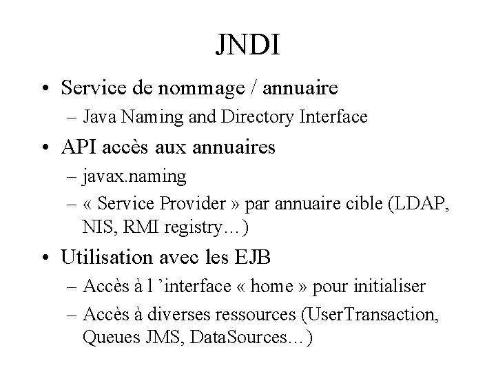 JNDI • Service de nommage / annuaire – Java Naming and Directory Interface •