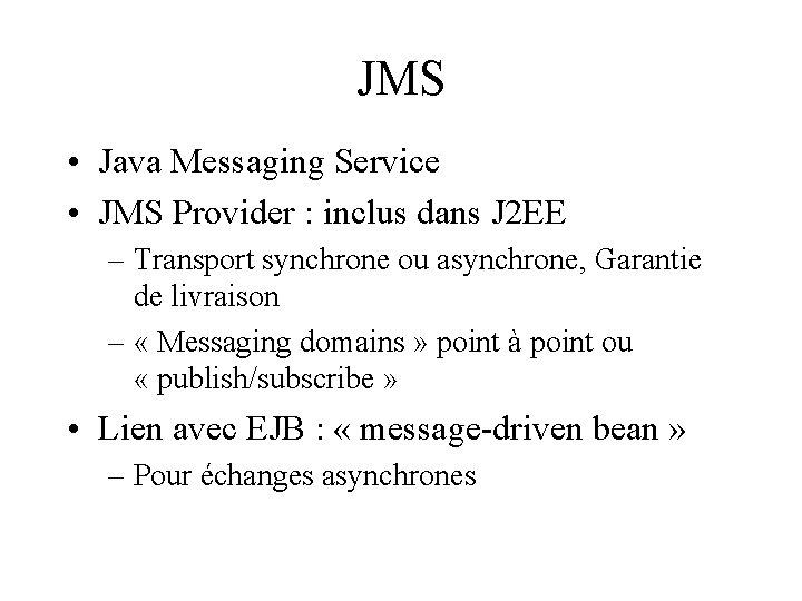 JMS • Java Messaging Service • JMS Provider : inclus dans J 2 EE