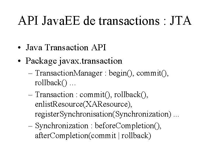 API Java. EE de transactions : JTA • Java Transaction API • Package javax.