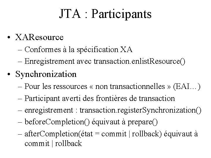 JTA : Participants • XAResource – Conformes à la spécification XA – Enregistrement avec