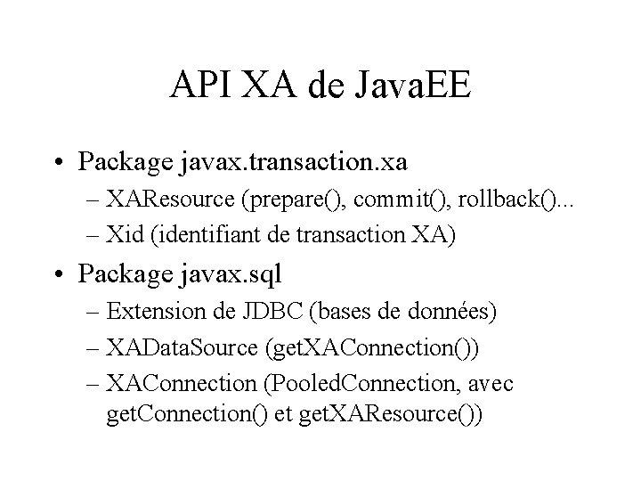 API XA de Java. EE • Package javax. transaction. xa – XAResource (prepare(), commit(),