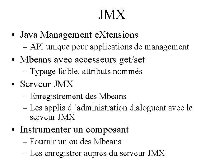 JMX • Java Management e. Xtensions – API unique pour applications de management •