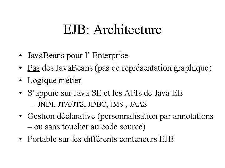 EJB: Architecture • • Java. Beans pour l' Enterprise Pas des Java. Beans (pas