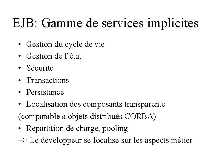 EJB: Gamme de services implicites • Gestion du cycle de vie • Gestion de