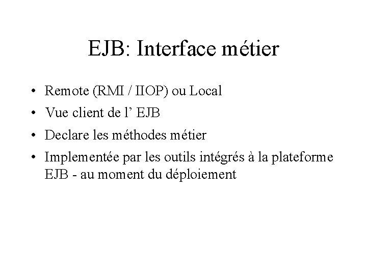 EJB: Interface métier • Remote (RMI / IIOP) ou Local • Vue client de