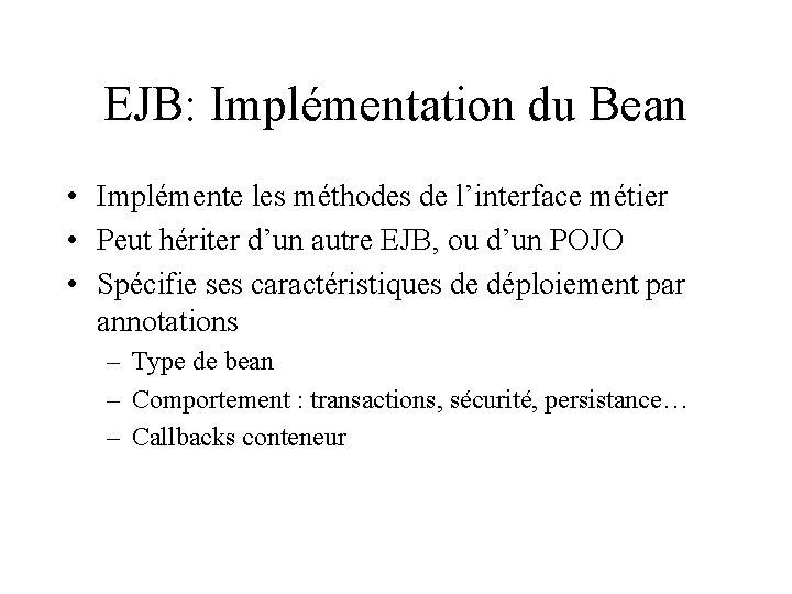 EJB: Implémentation du Bean • Implémente les méthodes de l'interface métier • Peut hériter