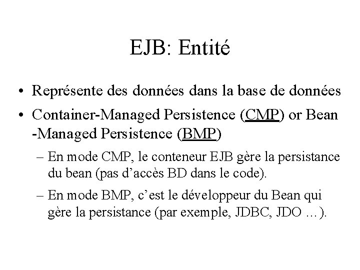 EJB: Entité • Représente des données dans la base de données • Container-Managed Persistence
