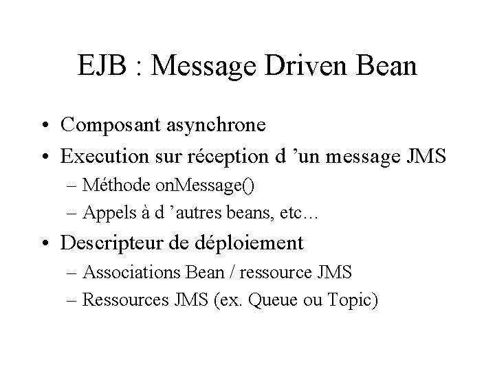EJB : Message Driven Bean • Composant asynchrone • Execution sur réception d 'un