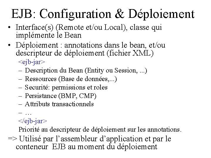 EJB: Configuration & Déploiement • Interface(s) (Remote et/ou Local), classe qui implémente le Bean
