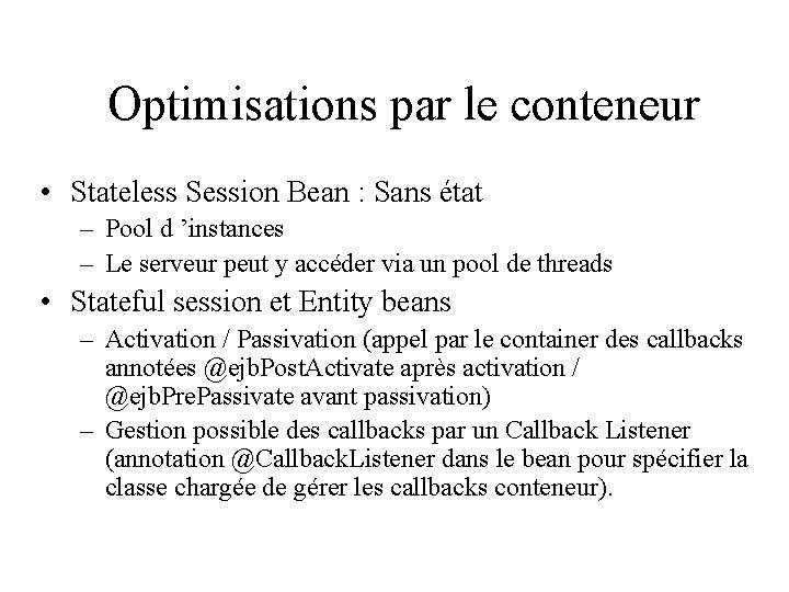 Optimisations par le conteneur • Stateless Session Bean : Sans état – Pool d