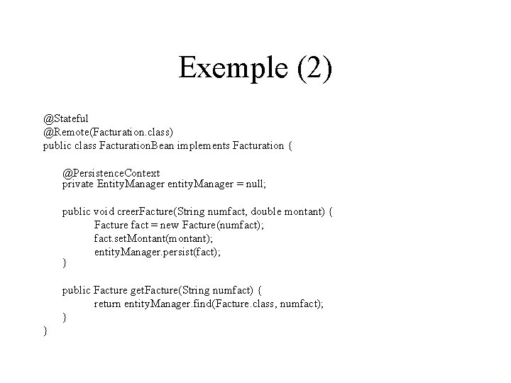 Exemple (2) @Stateful @Remote(Facturation. class) public class Facturation. Bean implements Facturation { @Persistence. Context