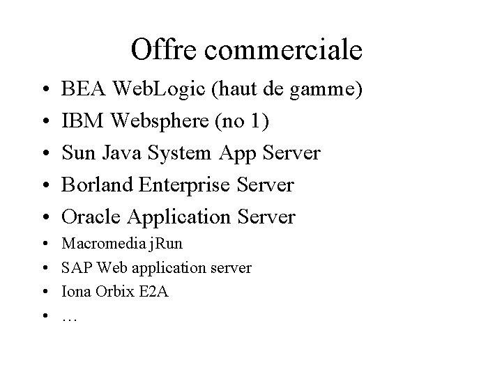 Offre commerciale • • • BEA Web. Logic (haut de gamme) IBM Websphere (no