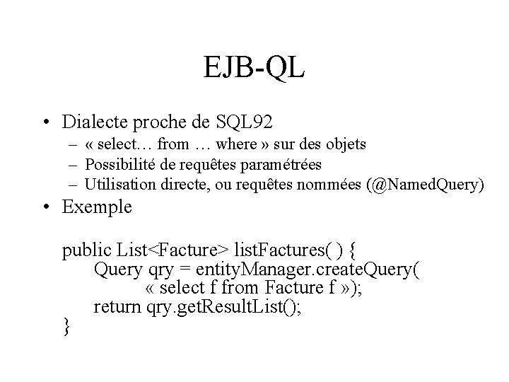 EJB-QL • Dialecte proche de SQL 92 – « select… from … where »