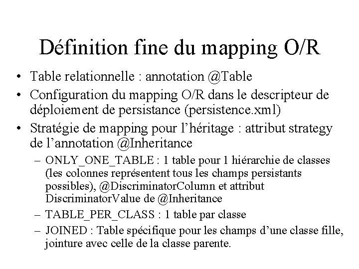 Définition fine du mapping O/R • Table relationnelle : annotation @Table • Configuration du