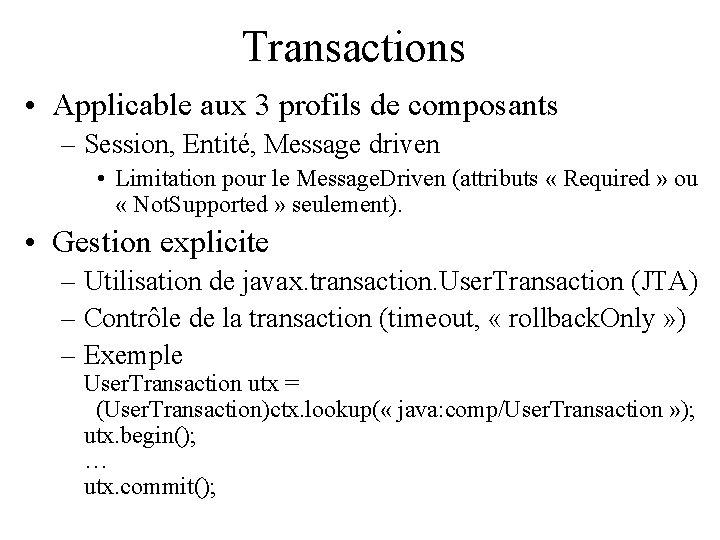 Transactions • Applicable aux 3 profils de composants – Session, Entité, Message driven •