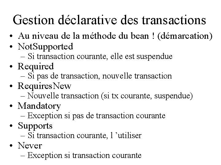 Gestion déclarative des transactions • Au niveau de la méthode du bean ! (démarcation)