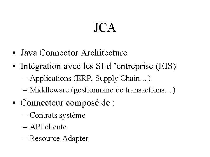 JCA • Java Connector Architecture • Intégration avec les SI d 'entreprise (EIS) –