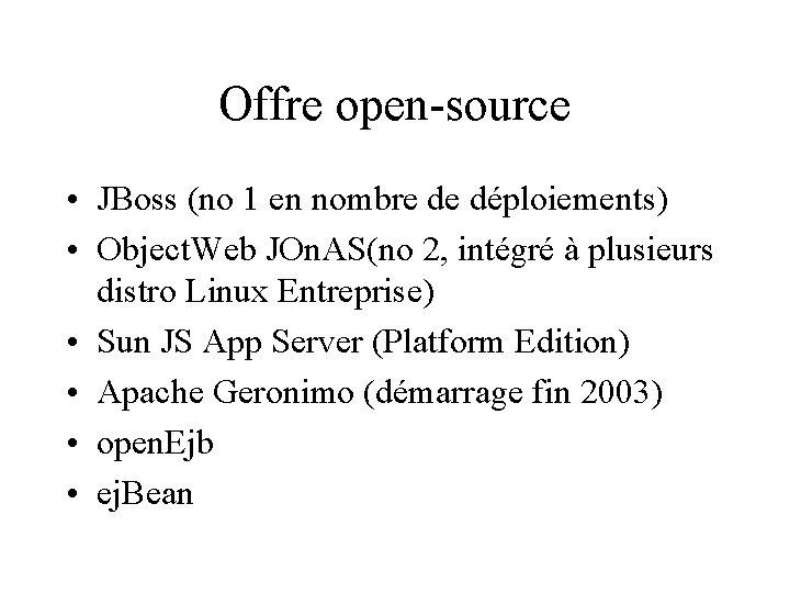 Offre open-source • JBoss (no 1 en nombre de déploiements) • Object. Web JOn.