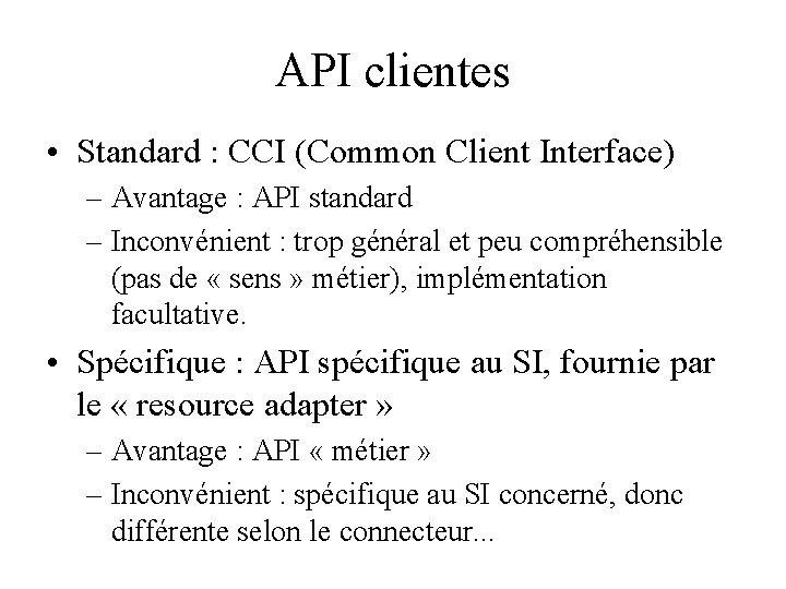 API clientes • Standard : CCI (Common Client Interface) – Avantage : API standard