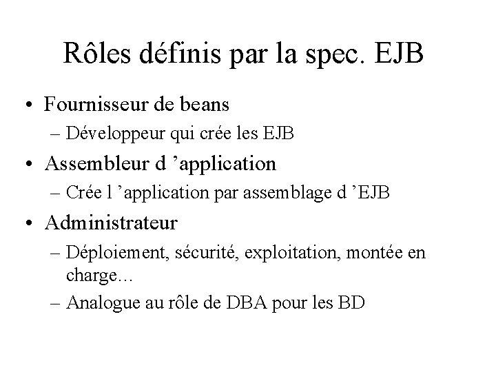 Rôles définis par la spec. EJB • Fournisseur de beans – Développeur qui crée