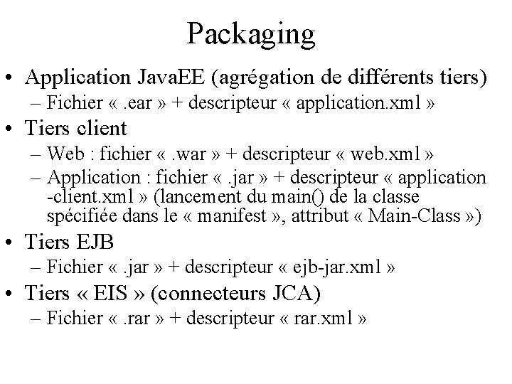 Packaging • Application Java. EE (agrégation de différents tiers) – Fichier «. ear »