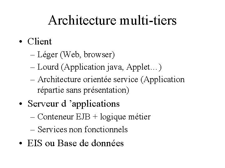 Architecture multi-tiers • Client – Léger (Web, browser) – Lourd (Application java, Applet…) –