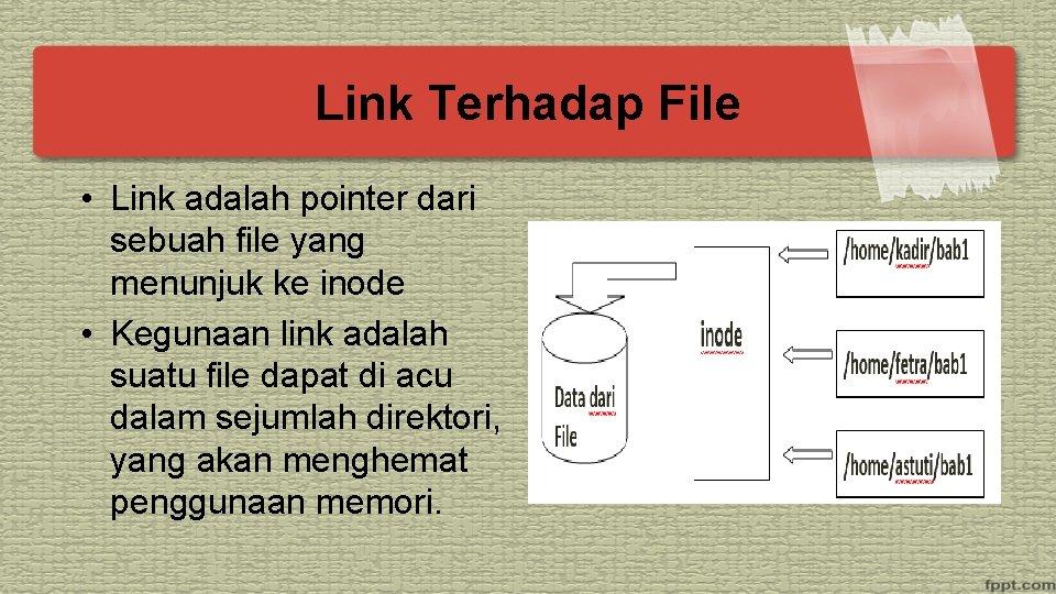 Link Terhadap File • Link adalah pointer dari sebuah file yang menunjuk ke inode