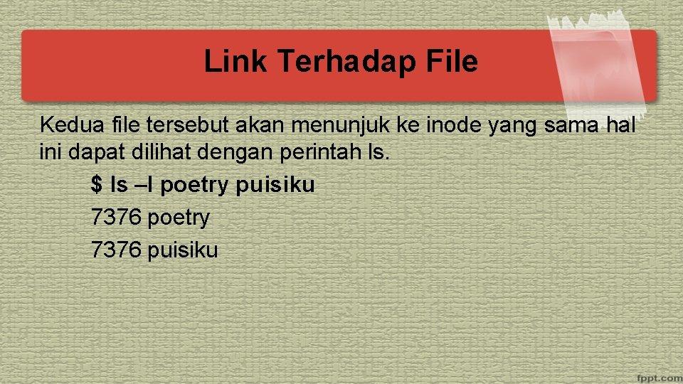 Link Terhadap File Kedua file tersebut akan menunjuk ke inode yang sama hal ini