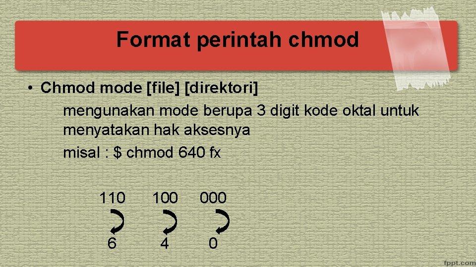 Format perintah chmod • Chmod mode [file] [direktori] mengunakan mode berupa 3 digit kode