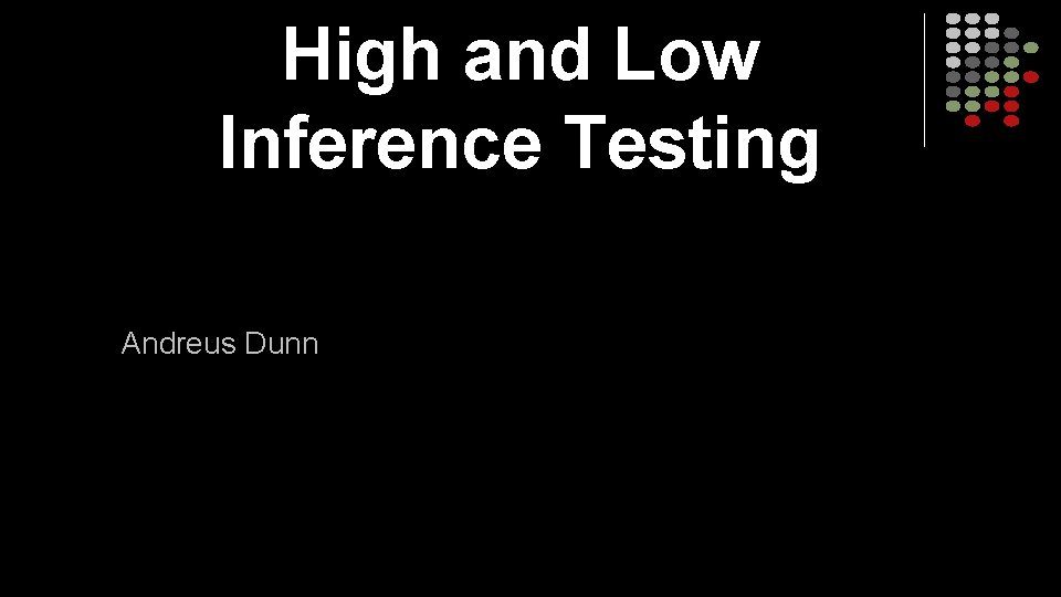 High and Low Inference Testing Andreus Dunn