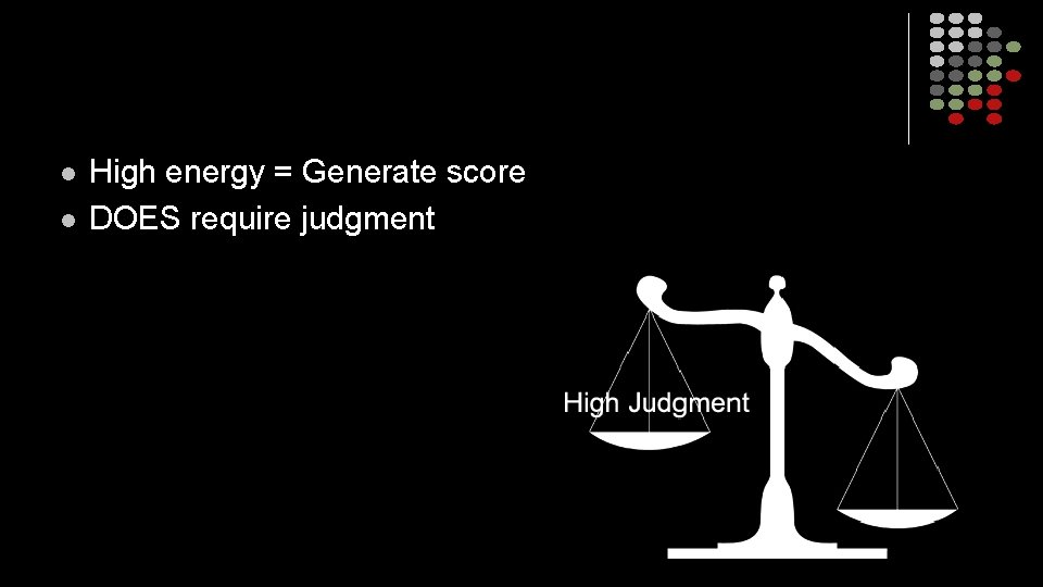 l l High energy = Generate score DOES require judgment