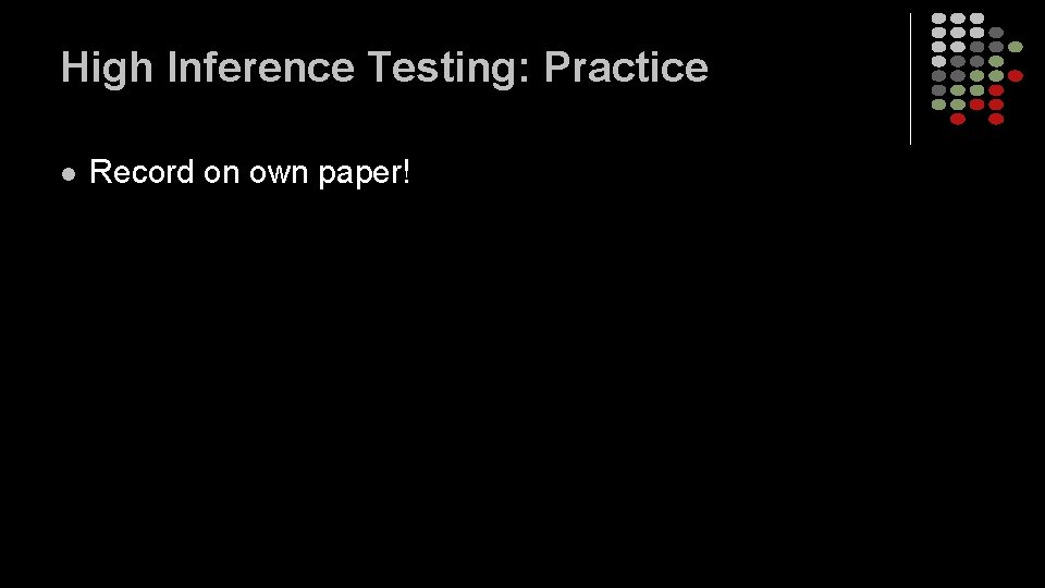 High Inference Testing: Practice l Record on own paper!