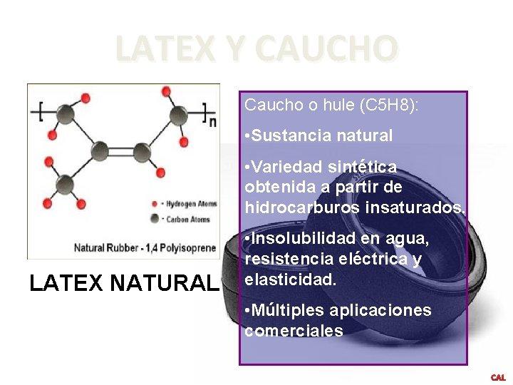 LATEX Y CAUCHO Caucho o hule (C 5 H 8): • Sustancia natural •
