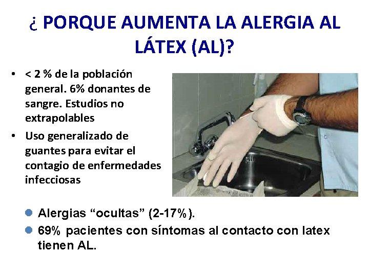 ¿ PORQUE AUMENTA LA ALERGIA AL LÁTEX (AL)? • < 2 % de la