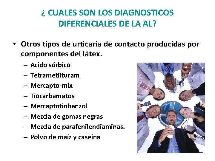 ¿ CUALES SON LOS DIAGNOSTICOS DIFERENCIALES DE LA AL? • Otros tipos de urticaria