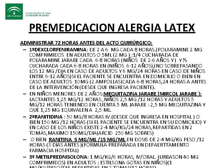 PREMEDICACION ALERGIA LATEX • ADMINISTRAR 72 HORAS ANTES DEL ACTO QUIRÚRGICO: – 1ºDEXCLORFENIRAMINA: DE