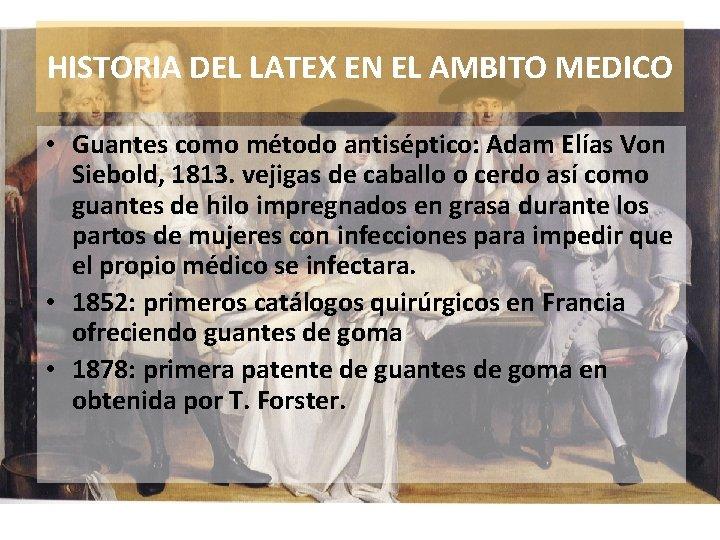 HISTORIA DEL LATEX EN EL AMBITO MEDICO • Guantes como método antiséptico: Adam Elías