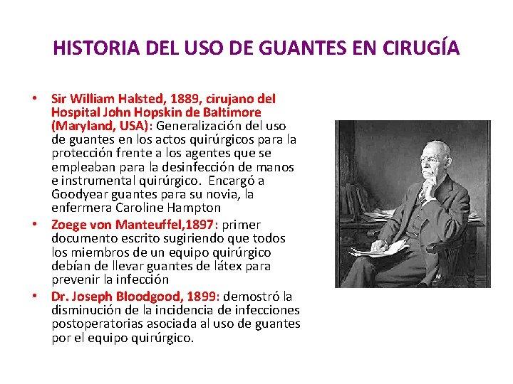 HISTORIA DEL USO DE GUANTES EN CIRUGÍA • Sir William Halsted, 1889, cirujano del