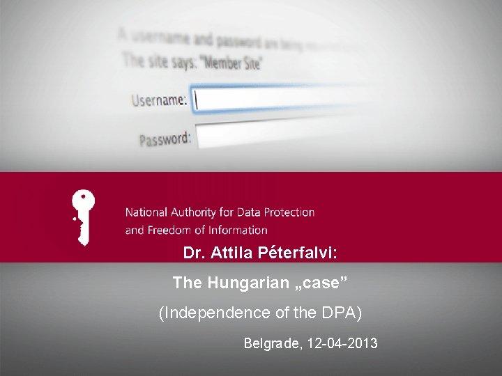 """Dr. Attila Péterfalvi: The Hungarian """"case"""" Ide kerülhet az előadás címe (Independence of the"""