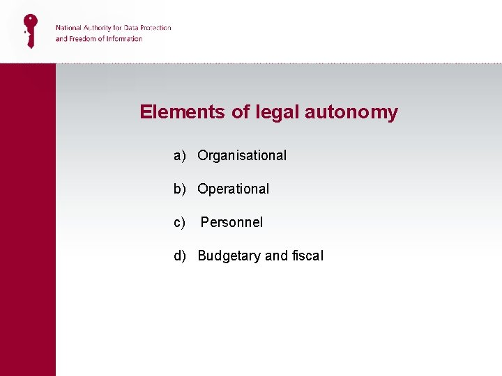 Elements of legal autonomy a) Organisational b) Operational c) Personnel d) Budgetary and fiscal