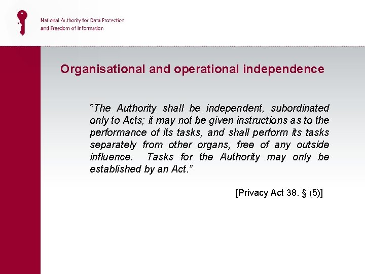 """Organisational and operational independence """"The Authority shall be independent, subordinated only to Acts; it"""